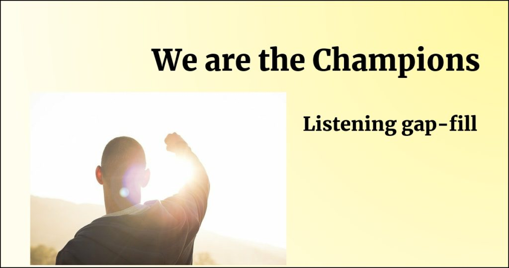 We are the Champions song by Queen gap fill exercise